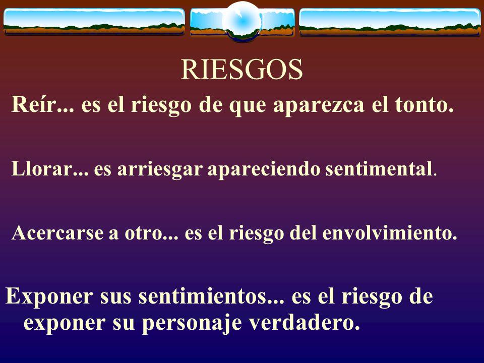 RIESGOS Reír... es el riesgo de que aparezca el tonto.