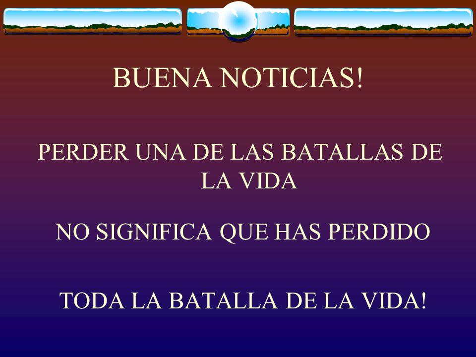 BUENA NOTICIAS! PERDER UNA DE LAS BATALLAS DE LA VIDA