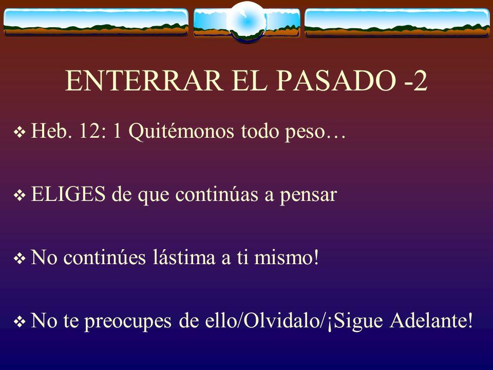 ENTERRAR EL PASADO -2 Heb. 12: 1 Quitémonos todo peso…