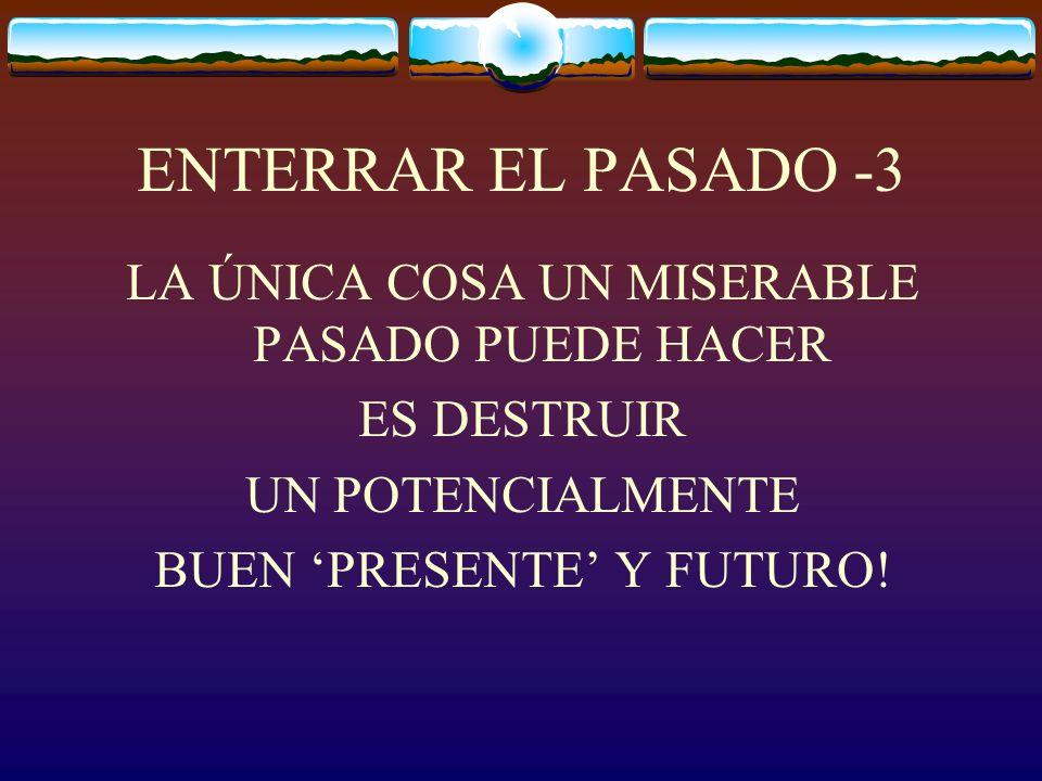 ENTERRAR EL PASADO -3 LA ÚNICA COSA UN MISERABLE PASADO PUEDE HACER