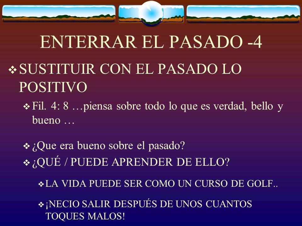 ENTERRAR EL PASADO -4 SUSTITUIR CON EL PASADO LO POSITIVO