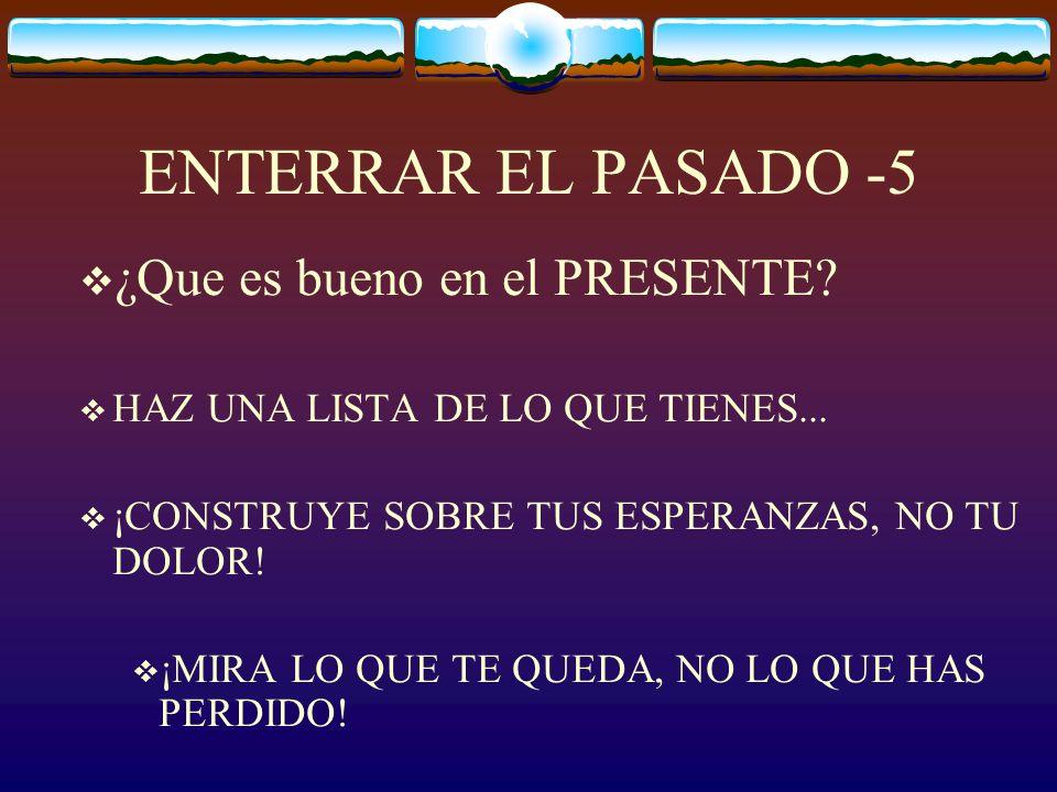 ENTERRAR EL PASADO -5 ¿Que es bueno en el PRESENTE