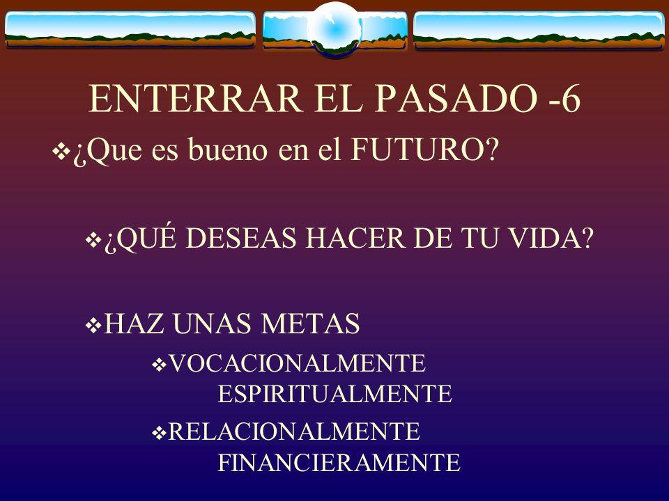 ENTERRAR EL PASADO -6 ¿Que es bueno en el FUTURO