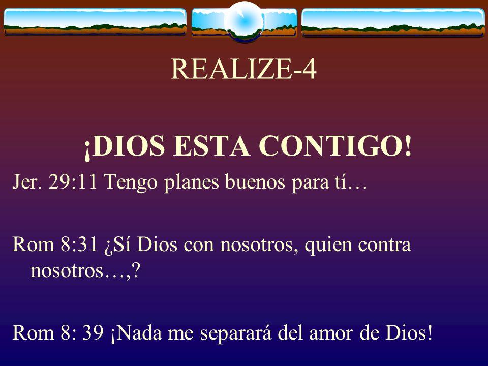 REALIZE-4 ¡DIOS ESTA CONTIGO! Jer. 29:11 Tengo planes buenos para tí…