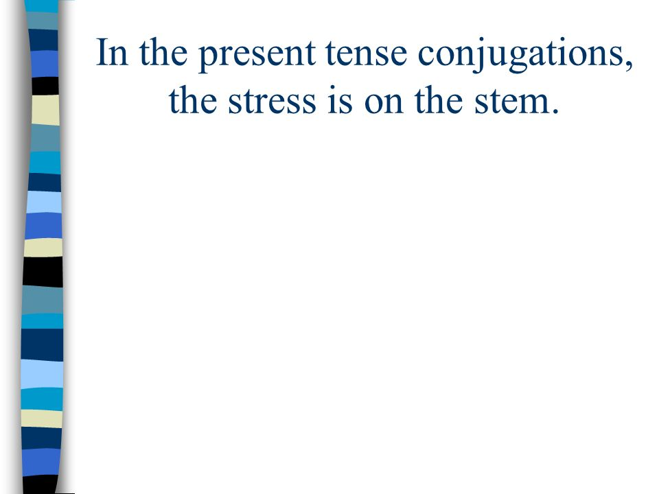 In the present tense conjugations, the stress is on the stem.
