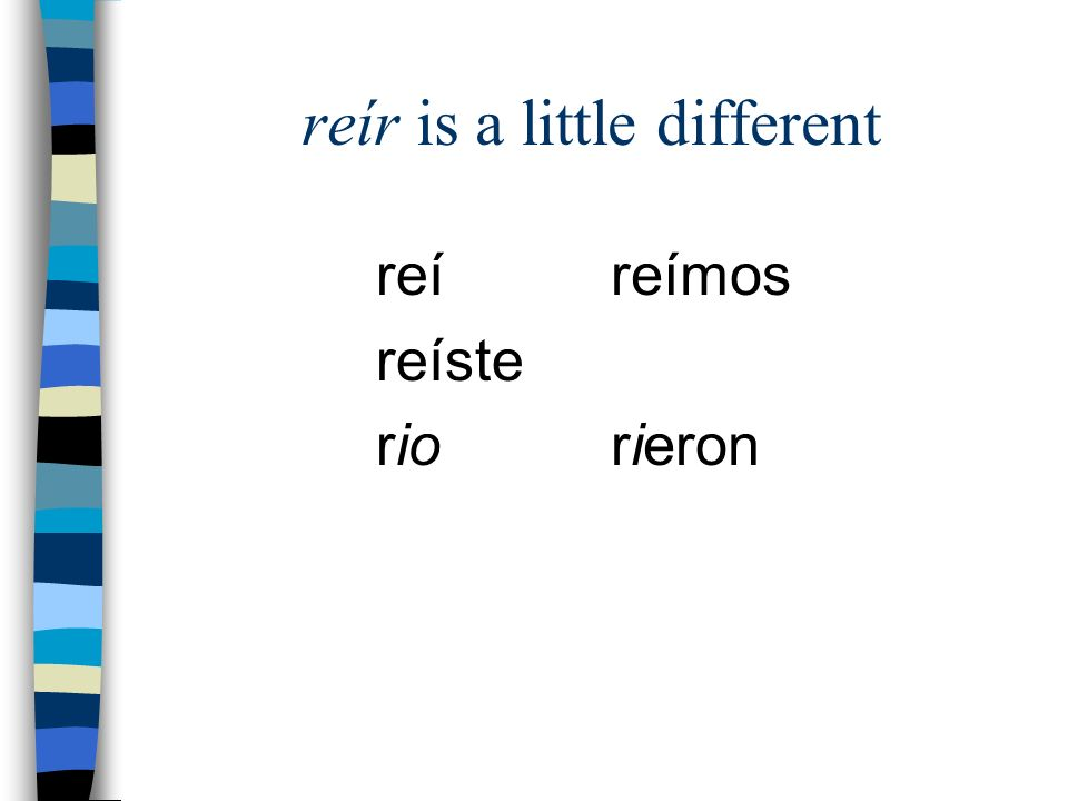 reír is a little different