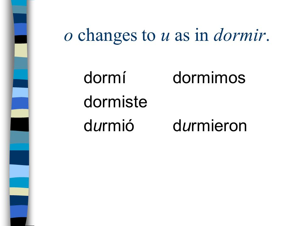 o changes to u as in dormir.