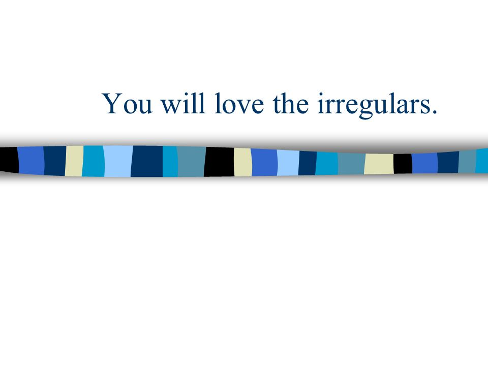 You will love the irregulars.
