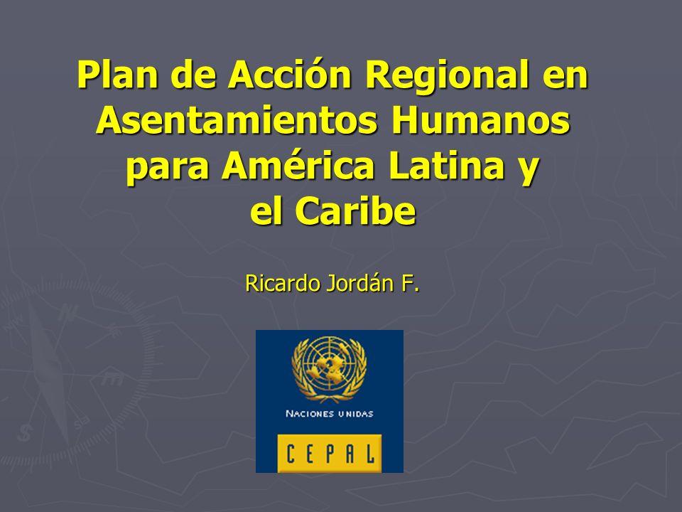 Plan de Acción Regional en Asentamientos Humanos para América Latina y el Caribe Ricardo Jordán F.