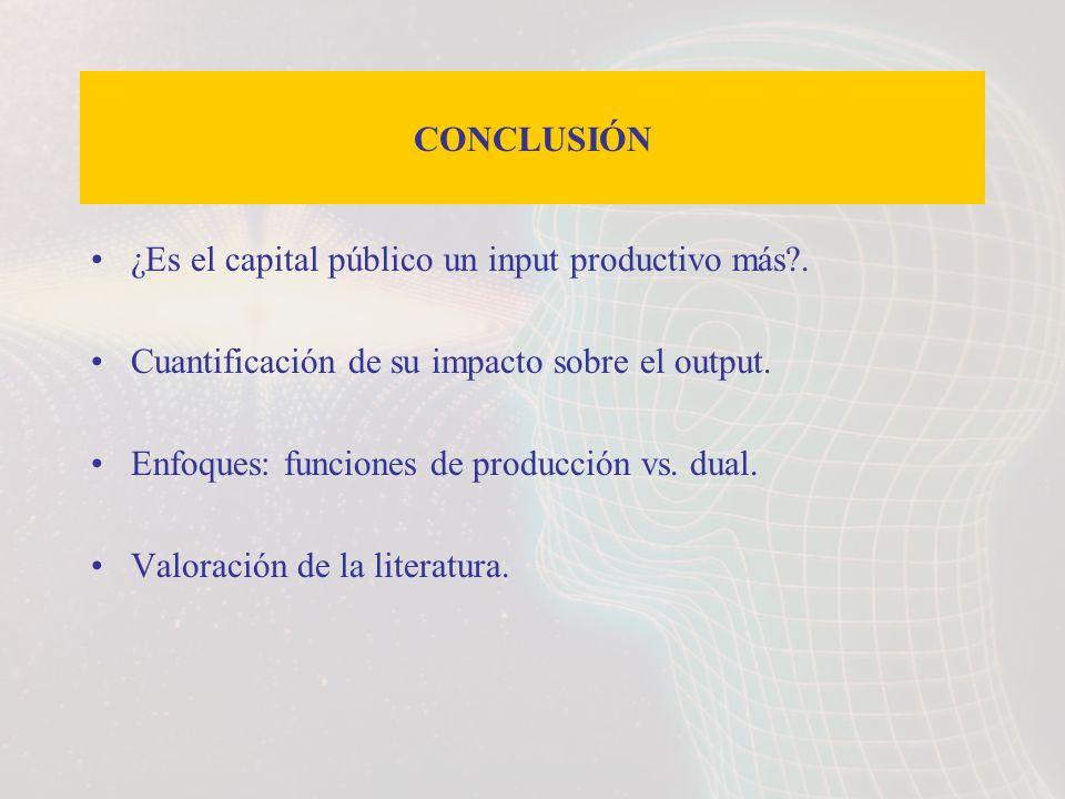 CONCLUSIÓN ¿Es el capital público un input productivo más . Cuantificación de su impacto sobre el output.