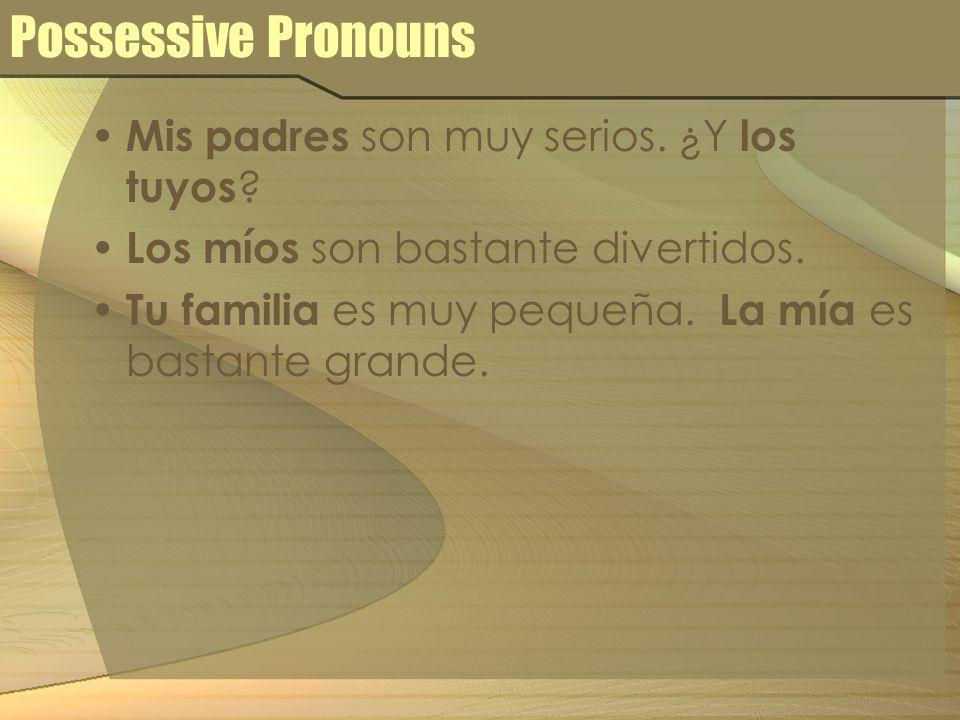 Possessive Pronouns Mis padres son muy serios. ¿Y los tuyos