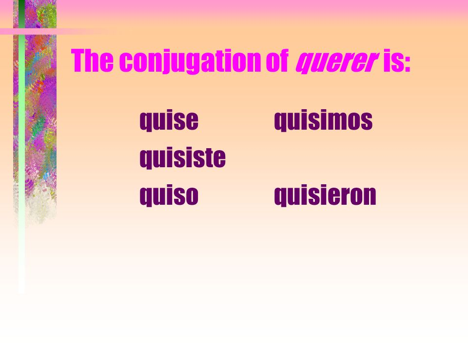 The conjugation of querer is: