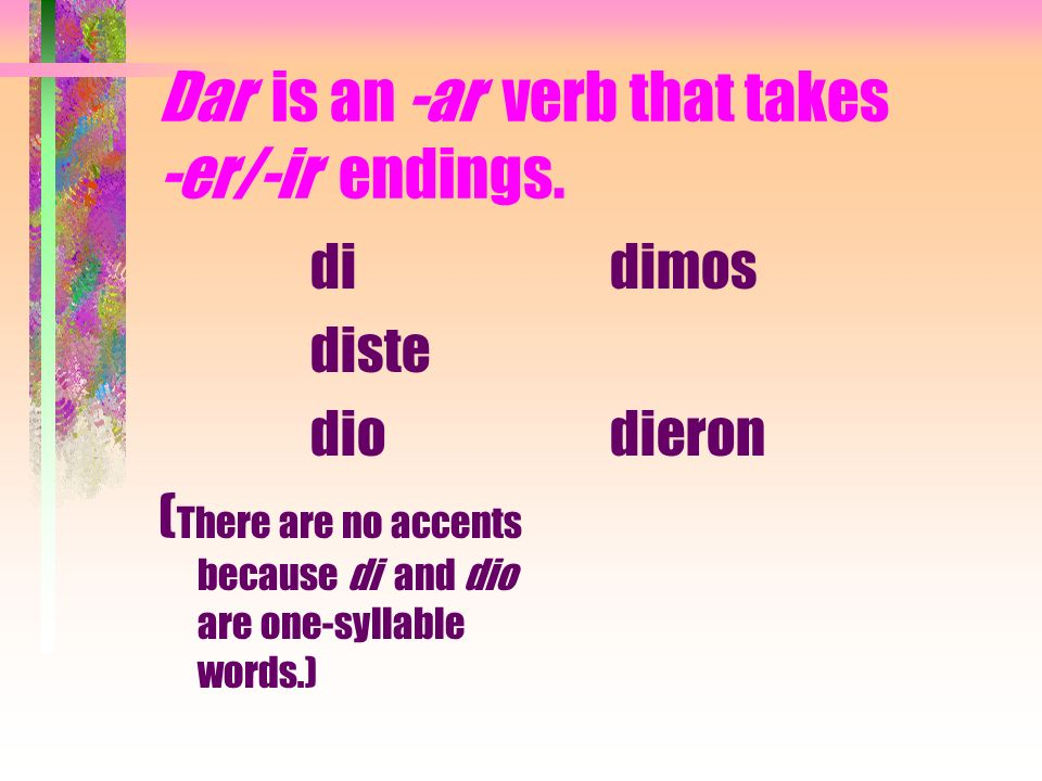 Dar is an -ar verb that takes -er/-ir endings.