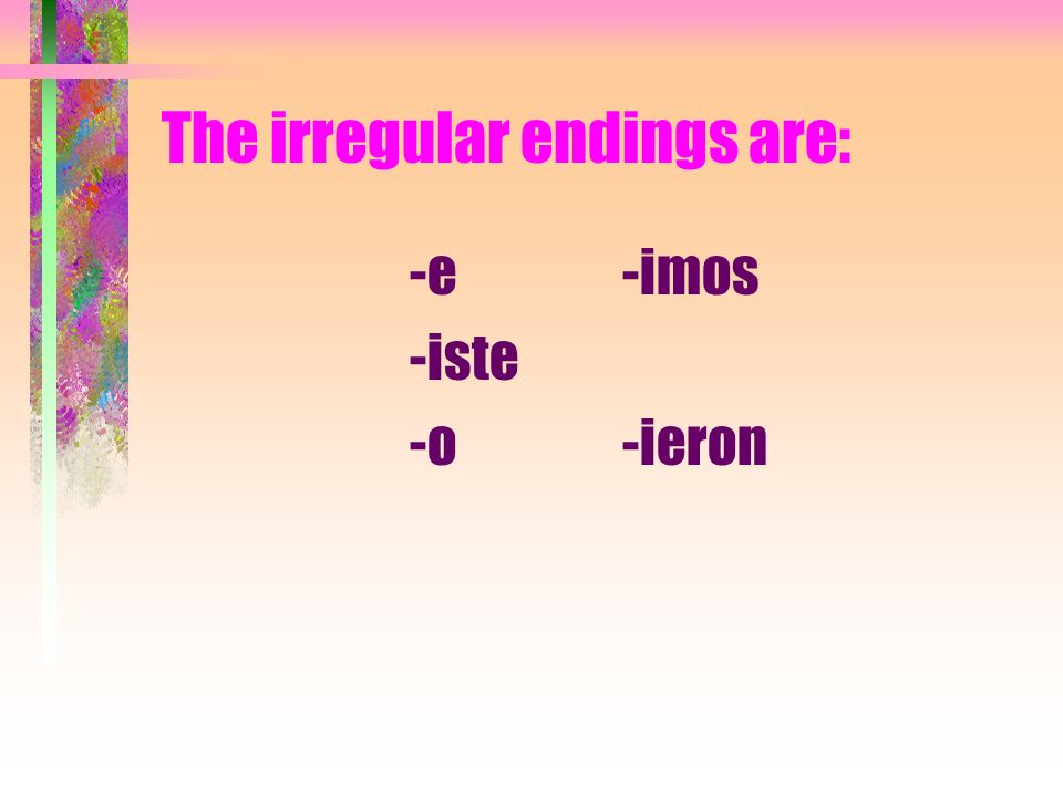 The irregular endings are: