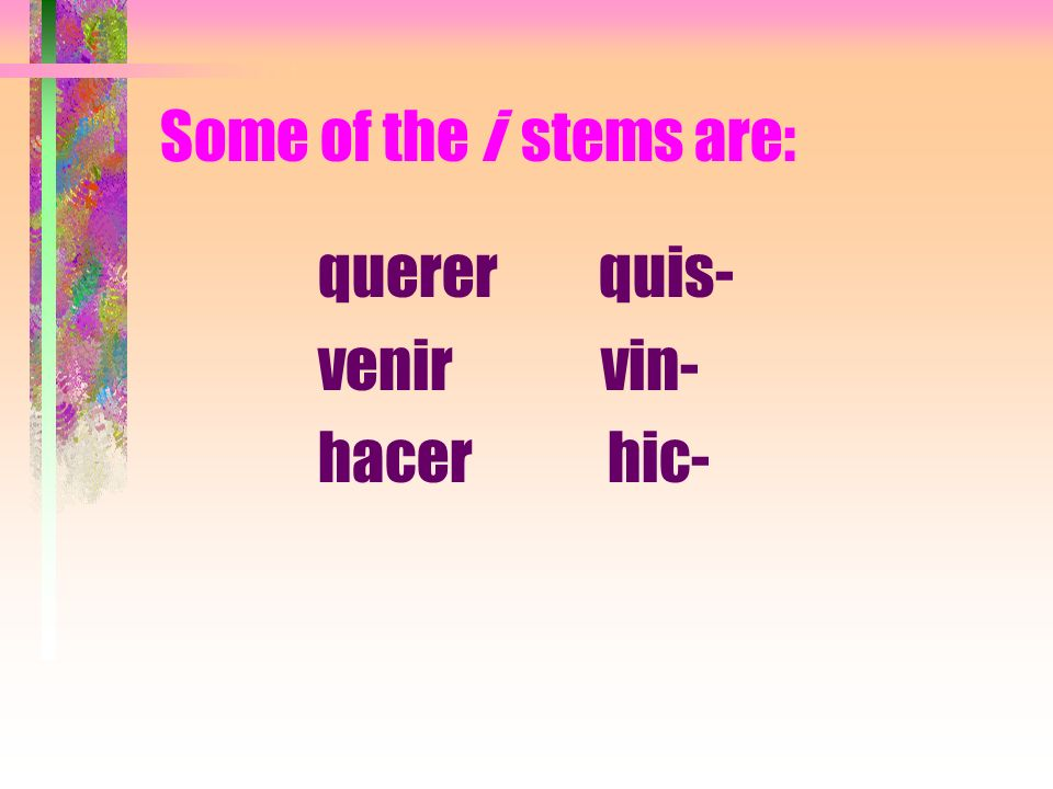 Some of the i stems are: querer quis- venir vin- hacer hic-