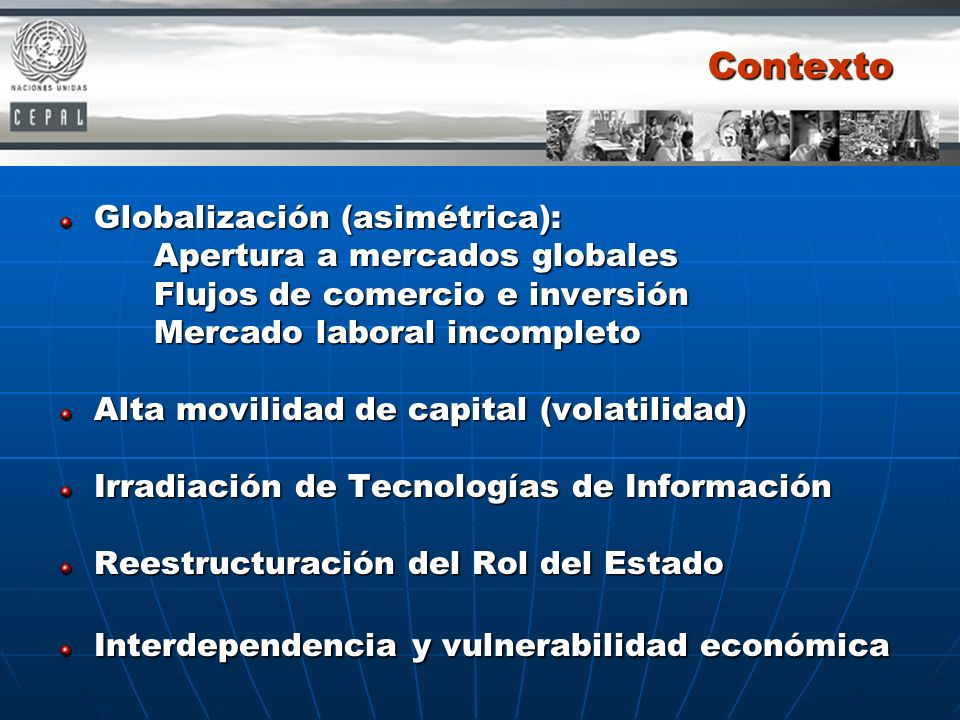 Contexto Globalización (asimétrica): Apertura a mercados globales