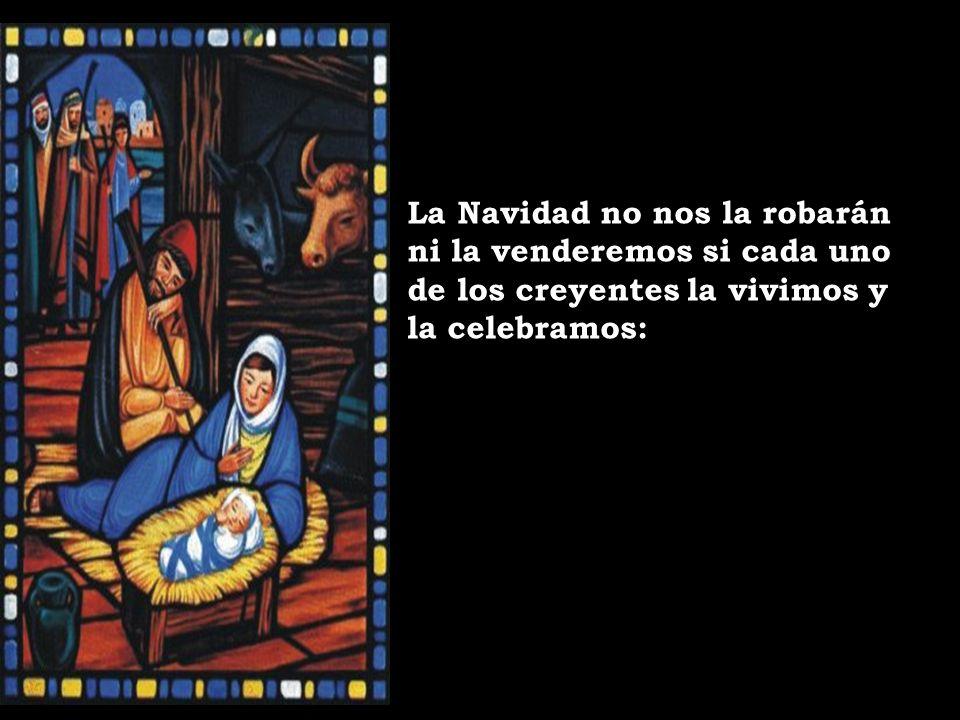 La Navidad no nos la robarán ni la venderemos si cada uno de los creyentes la vivimos y la celebramos:
