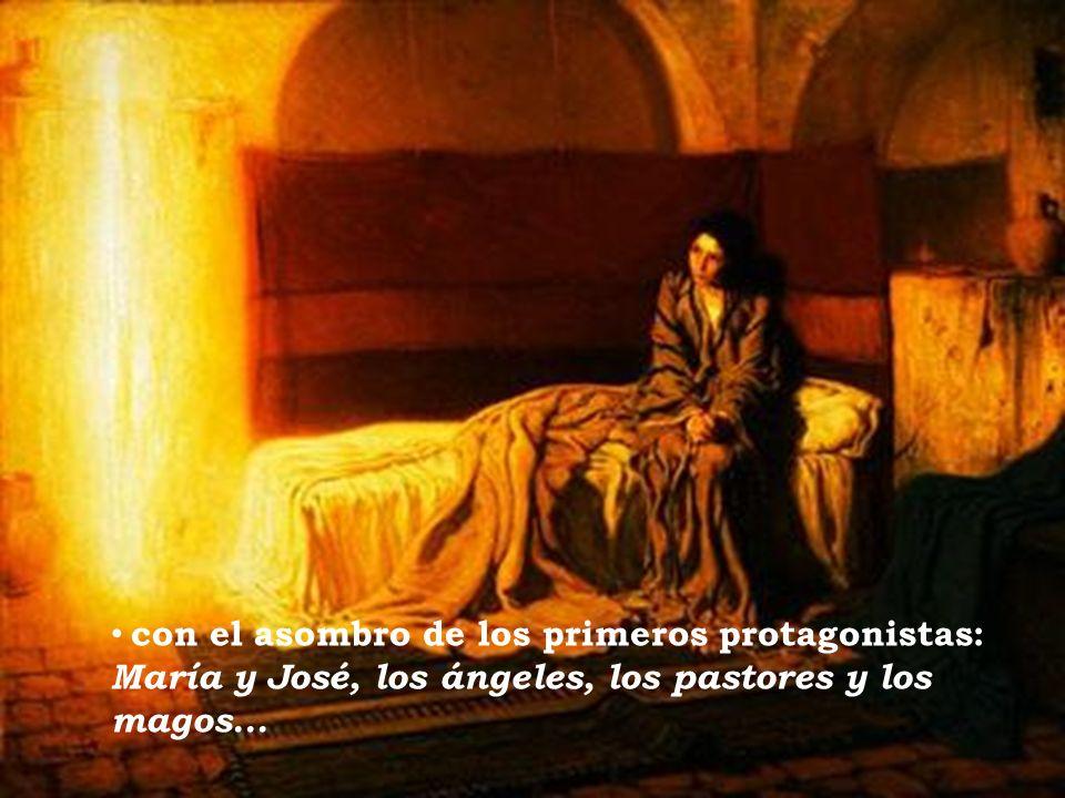con el asombro de los primeros protagonistas: María y José, los ángeles, los pastores y los magos...