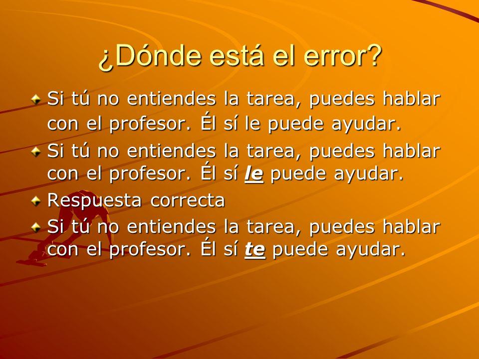 ¿Dónde está el error Si tú no entiendes la tarea, puedes hablar con el profesor. Él sí le puede ayudar.
