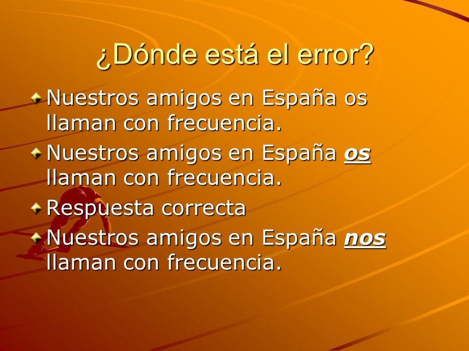 ¿Dónde está el error. Nuestros amigos en España os llaman con frecuencia.