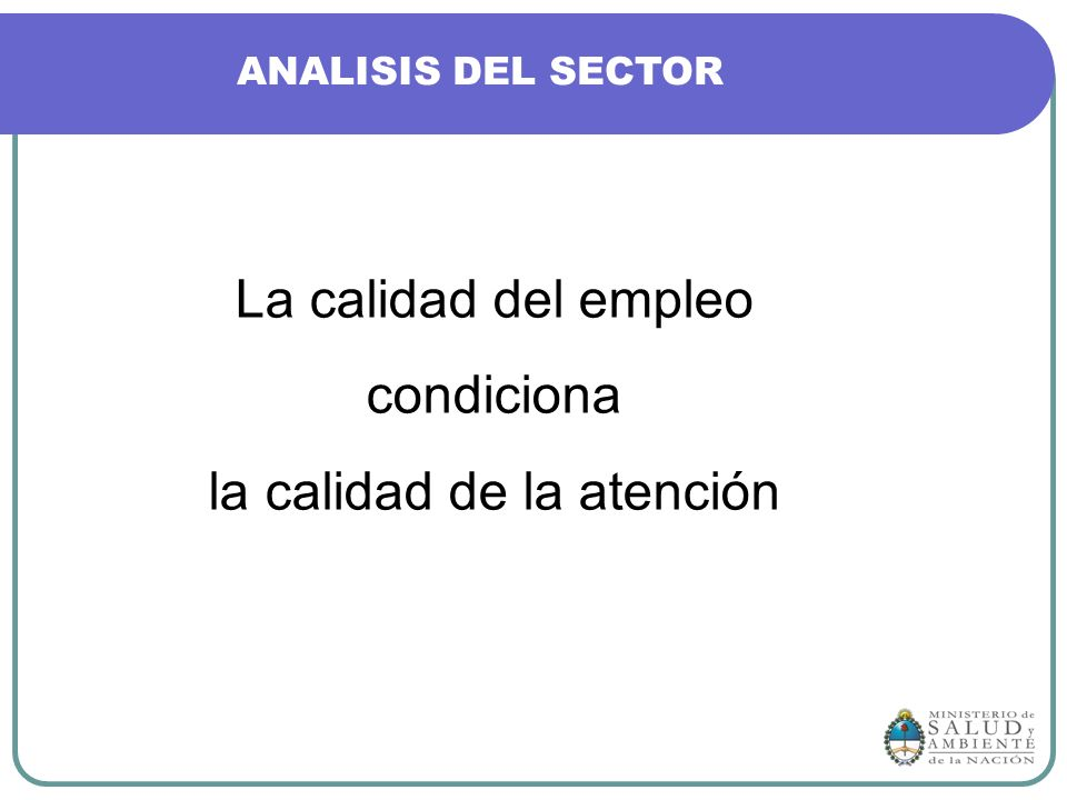 La calidad del empleo condiciona la calidad de la atención