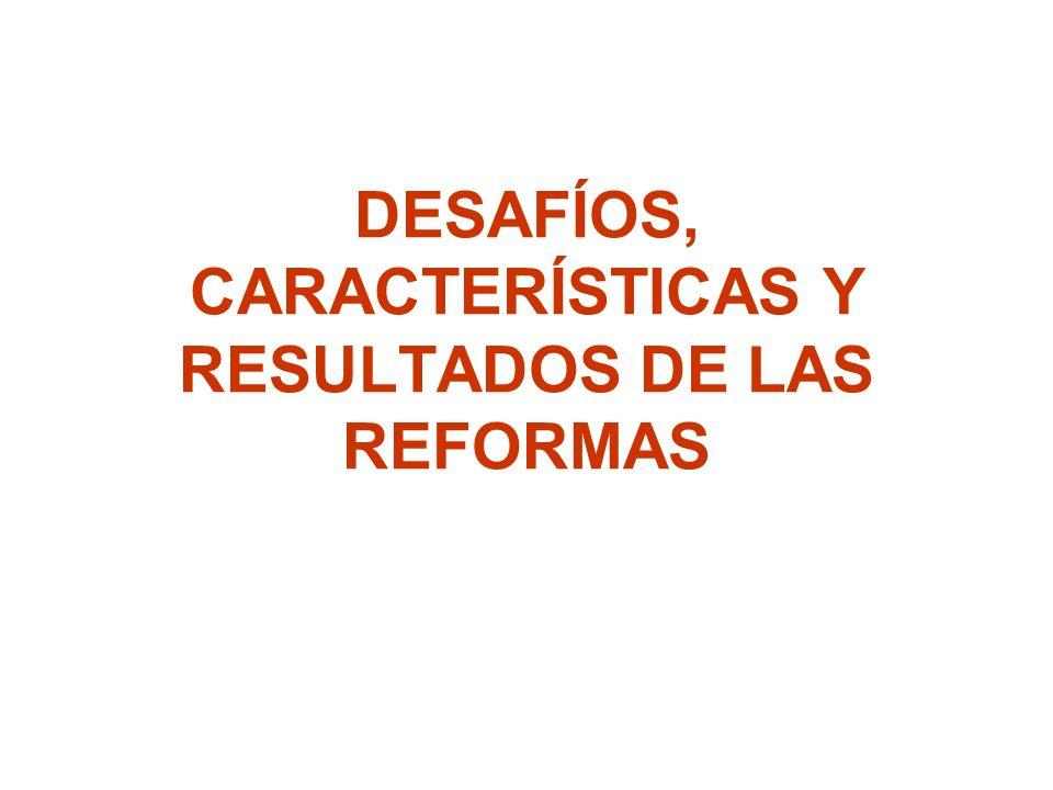 DESAFÍOS, CARACTERÍSTICAS Y RESULTADOS DE LAS REFORMAS