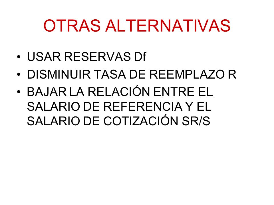 OTRAS ALTERNATIVAS USAR RESERVAS Df DISMINUIR TASA DE REEMPLAZO R