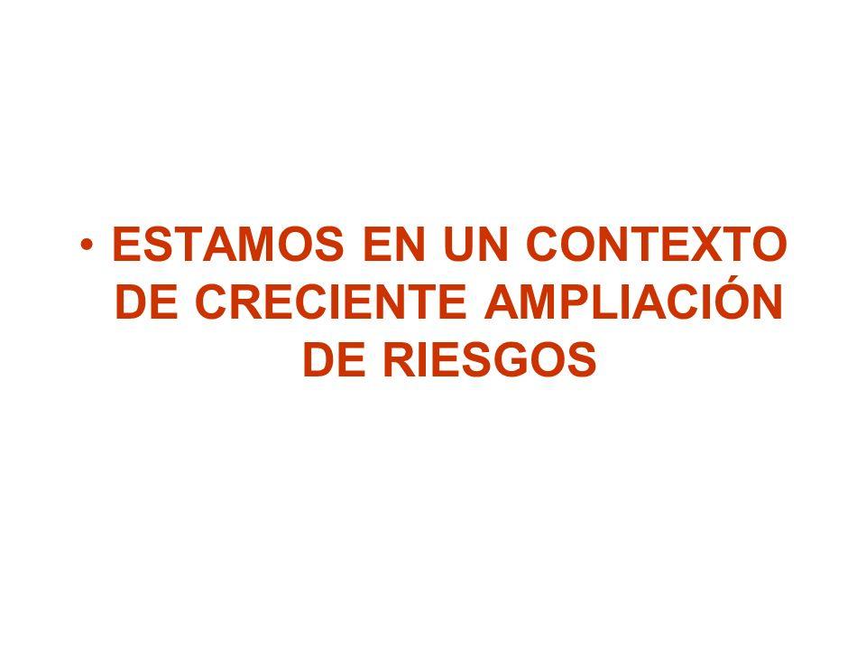 ESTAMOS EN UN CONTEXTO DE CRECIENTE AMPLIACIÓN DE RIESGOS