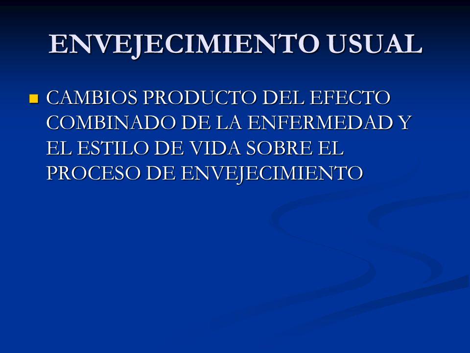 ENVEJECIMIENTO USUALCAMBIOS PRODUCTO DEL EFECTO COMBINADO DE LA ENFERMEDAD Y EL ESTILO DE VIDA SOBRE EL PROCESO DE ENVEJECIMIENTO.