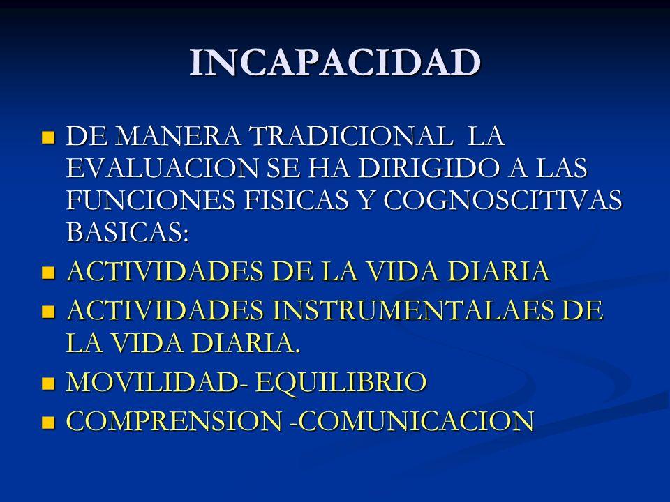 INCAPACIDAD DE MANERA TRADICIONAL LA EVALUACION SE HA DIRIGIDO A LAS FUNCIONES FISICAS Y COGNOSCITIVAS BASICAS: