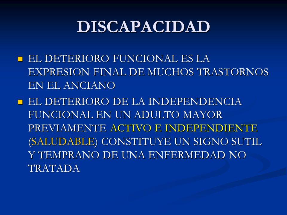 DISCAPACIDADEL DETERIORO FUNCIONAL ES LA EXPRESION FINAL DE MUCHOS TRASTORNOS EN EL ANCIANO.