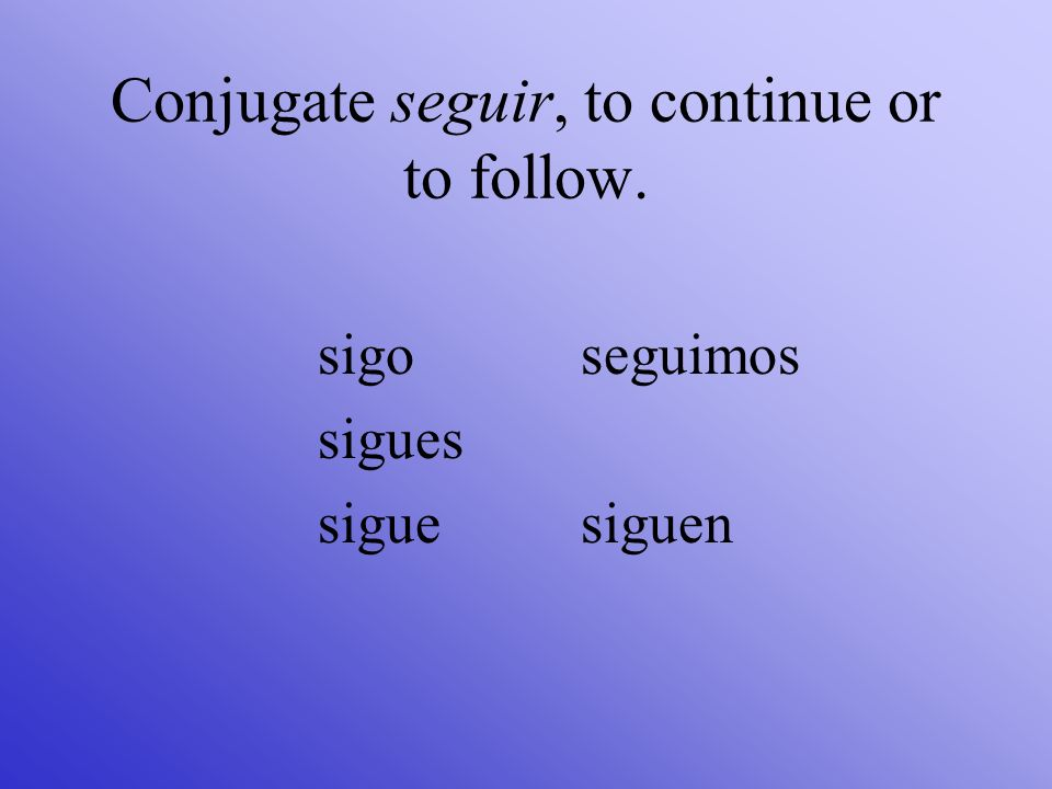 Conjugate seguir, to continue or to follow.