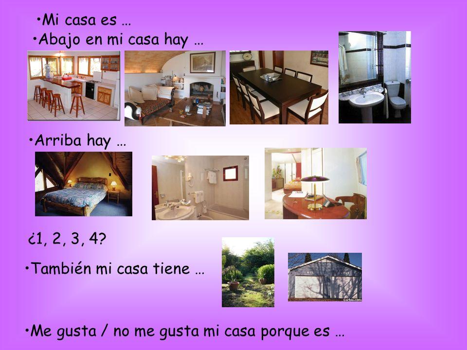 Mi casa es … Abajo en mi casa hay … Arriba hay … ¿1, 2, 3, 4.