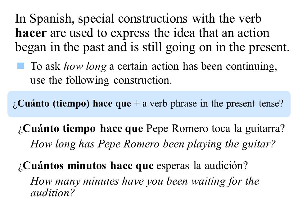 In Spanish, special constructions with the verb hacer are used to express the idea that an action began in the past and is still going on in the present.