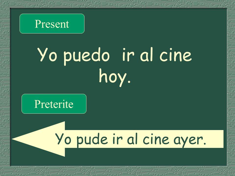 Present Yo puedo ir al cine hoy. Preterite Yo pude ir al cine ayer.