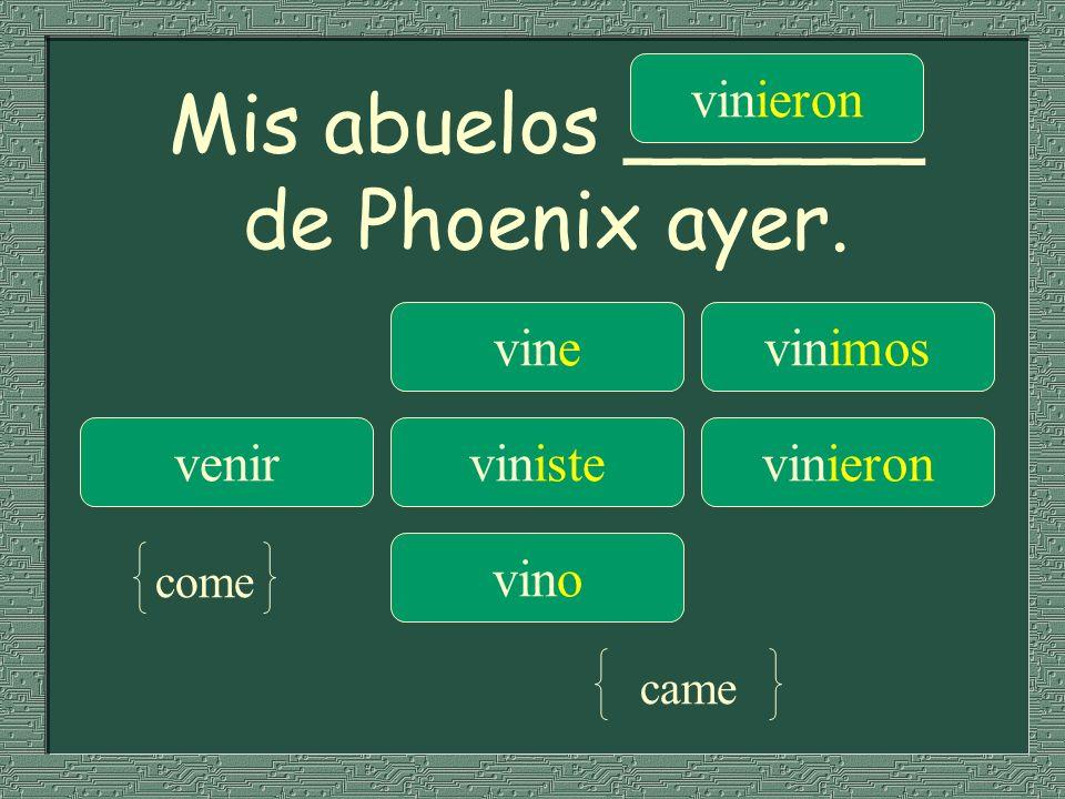 Mis abuelos ______ de Phoenix ayer.