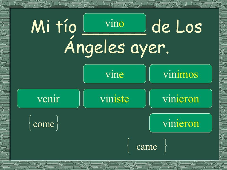 Mi tío ______ de Los Ángeles ayer.