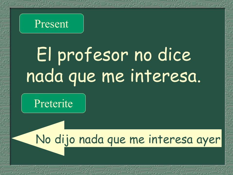 El profesor no dice nada que me interesa.