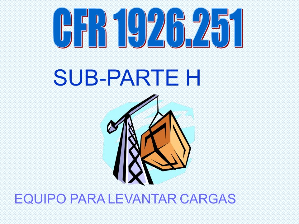 SUB-PARTE H CFR 1926.251 EQUIPO PARA LEVANTAR CARGAS