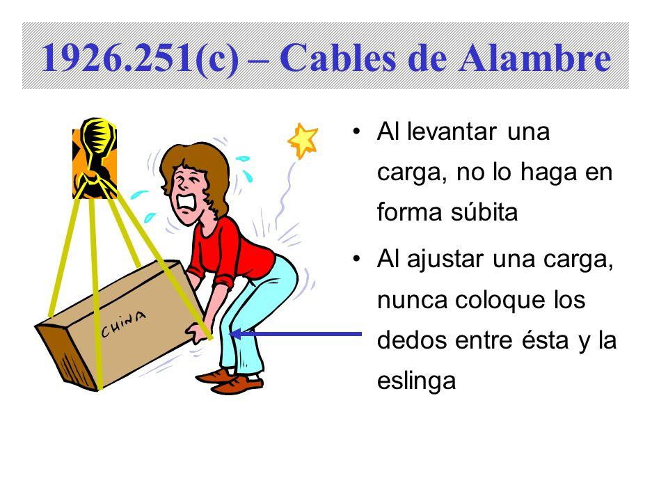 1926.251(c) – Cables de Alambre Al levantar una carga, no lo haga en forma súbita.