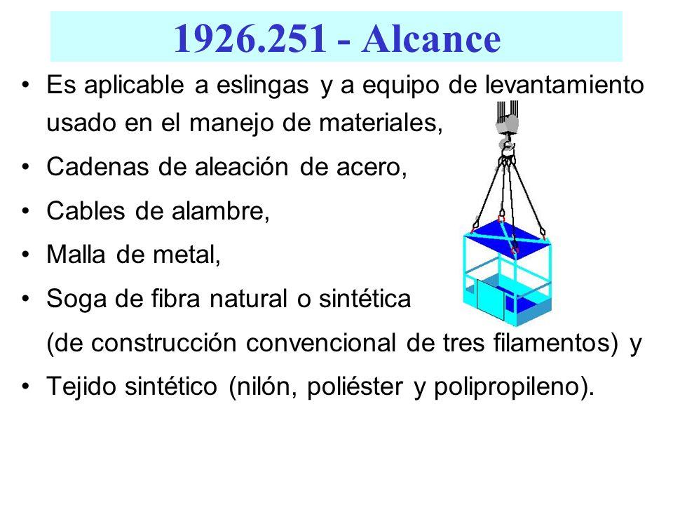 1926.251 - Alcance Es aplicable a eslingas y a equipo de levantamiento usado en el manejo de materiales,