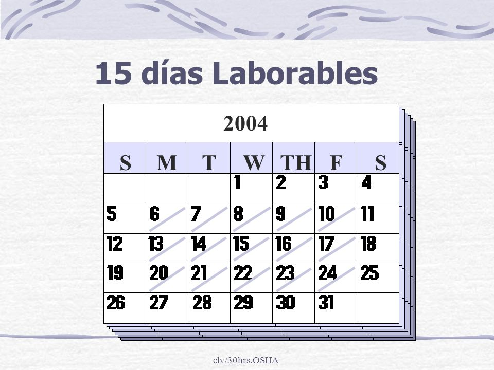 15 días Laborables 2004 S M T W TH F S clv/30hrs.OSHA