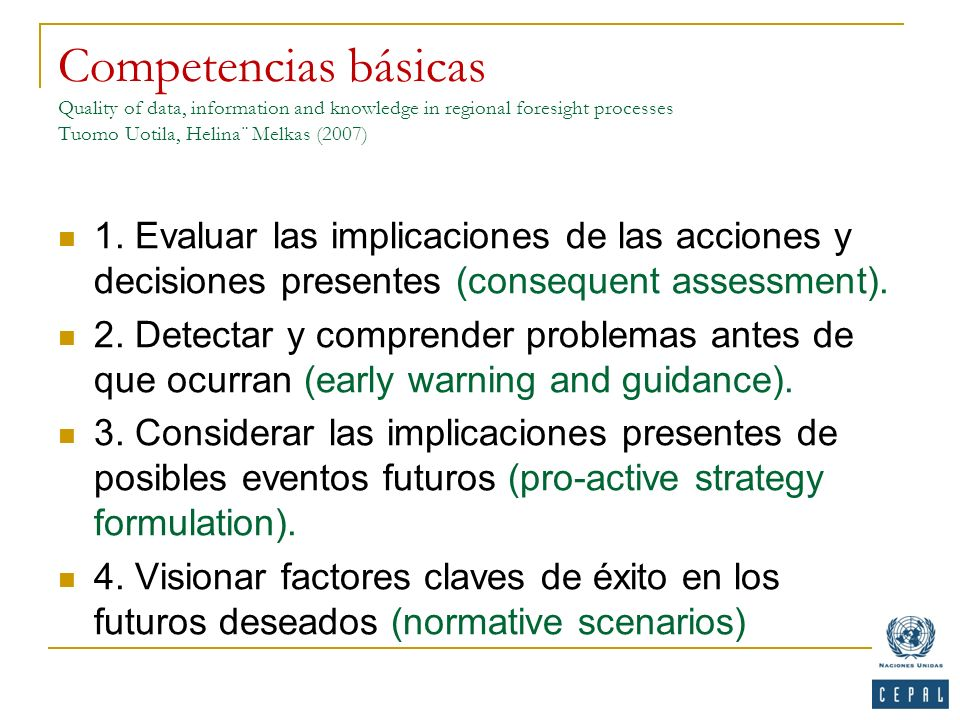 Competencias básicas Quality of data, information and knowledge in regional foresight processes Tuomo Uotila, Helina¨ Melkas (2007)