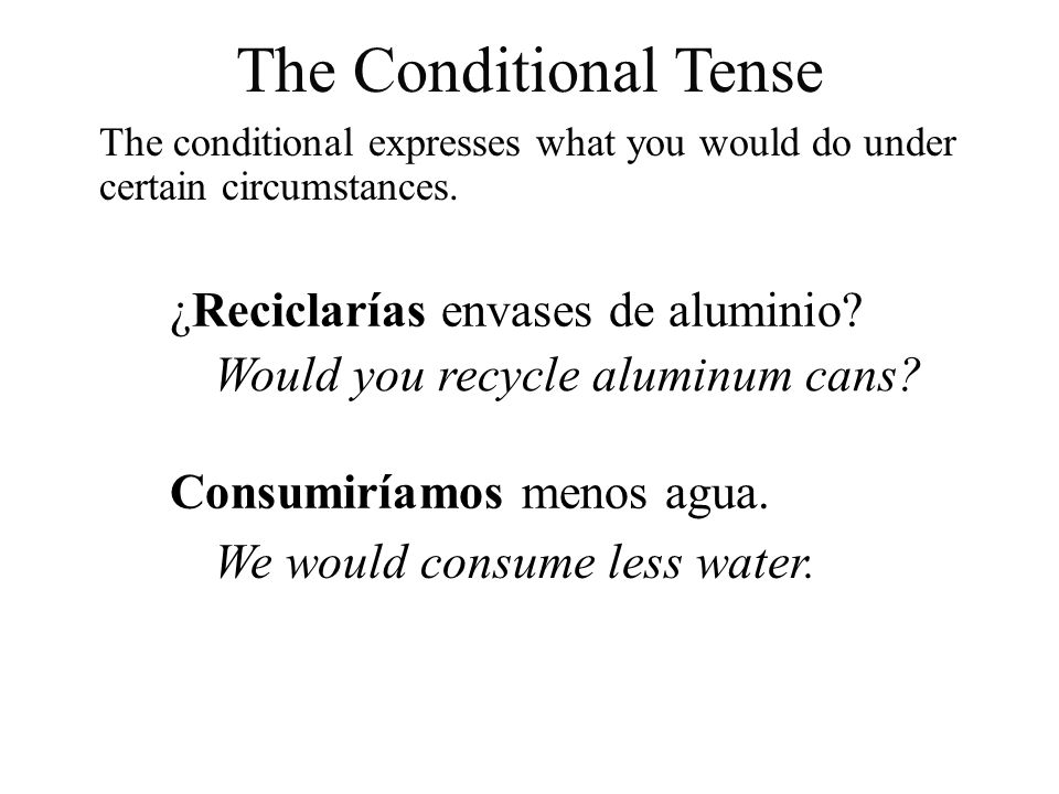 The Conditional Tense ¿Reciclarías envases de aluminio