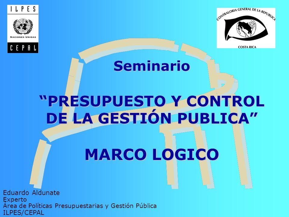 Seminario PRESUPUESTO Y CONTROL DE LA GESTIÓN PUBLICA MARCO LOGICO