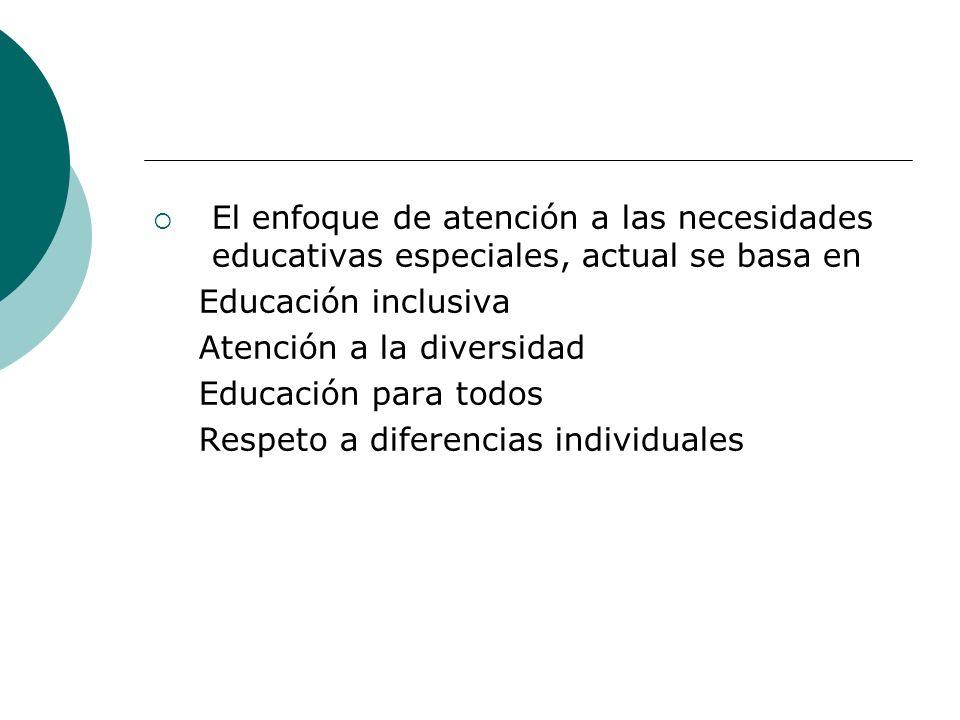 El enfoque de atención a las necesidades educativas especiales, actual se basa en