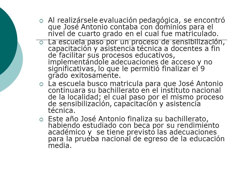 Al realizársele evaluación pedagógica, se encontró que José Antonio contaba con dominios para el nivel de cuarto grado en el cual fue matriculado.