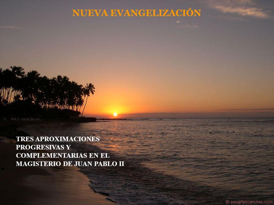 NUEVA EVANGELIZACIÓNTRES APROXIMACIONES PROGRESIVAS Y COMPLEMENTARIAS EN EL MAGISTERIO DE JUAN PABLO II.