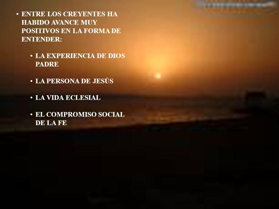 ENTRE LOS CREYENTES HA HABIDO AVANCE MUY POSITIVOS EN LA FORMA DE ENTENDER: