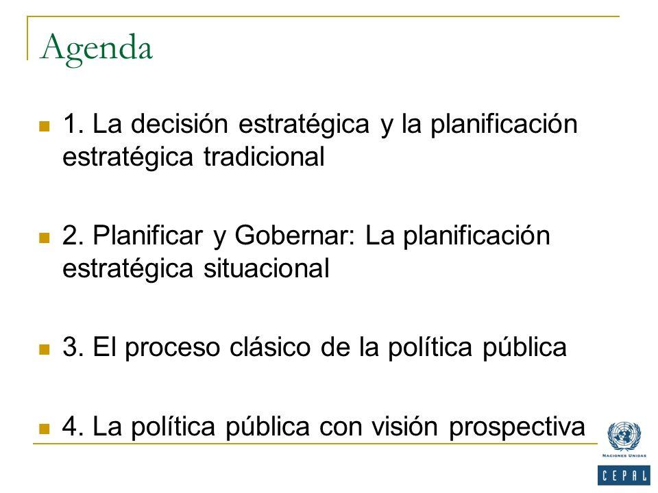 Agenda 1. La decisión estratégica y la planificación estratégica tradicional. 2. Planificar y Gobernar: La planificación estratégica situacional.